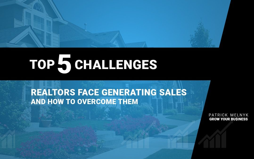 Top 5 Challenges Realtors Face Generating Sales and How to Overcome Them