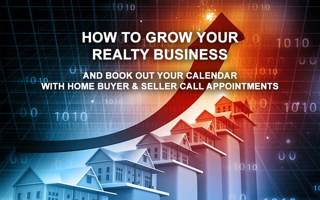 How to Grow Your Realtor Business & Book Out Your Calendar with Home Buyer & Seller Call Appointments